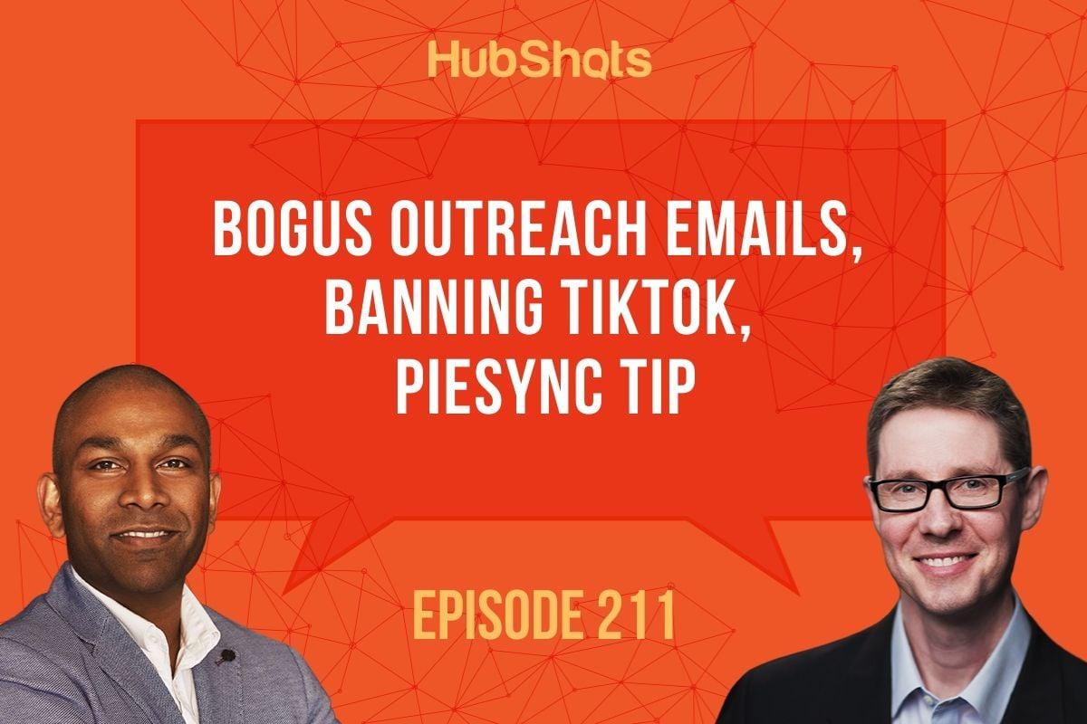 Episode 211 Bogus outreach emails, banning TikTok, PieSync tip