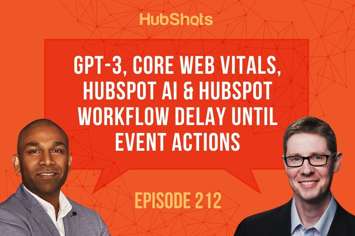 Episode 212: GPT-3, Core Web Vitals, HubSpot AI & HubSpot Workflow Delay until Event Actions