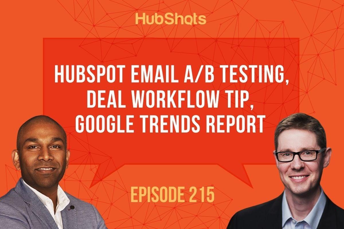 HubShots Episode 215: HubSpot Email A/B testing, Deal Workflow tip, Google Trends report