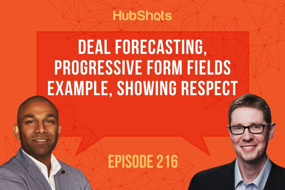 Episode 216: Deal forecasting, Progressive form fields example, Showing respect