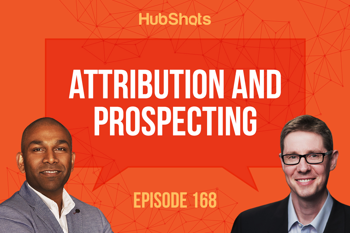 HubShots Episode 168: Attribution and prospecting