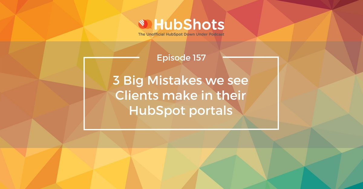3 Big Mistakes we see Clients make in their HubSpot portals
