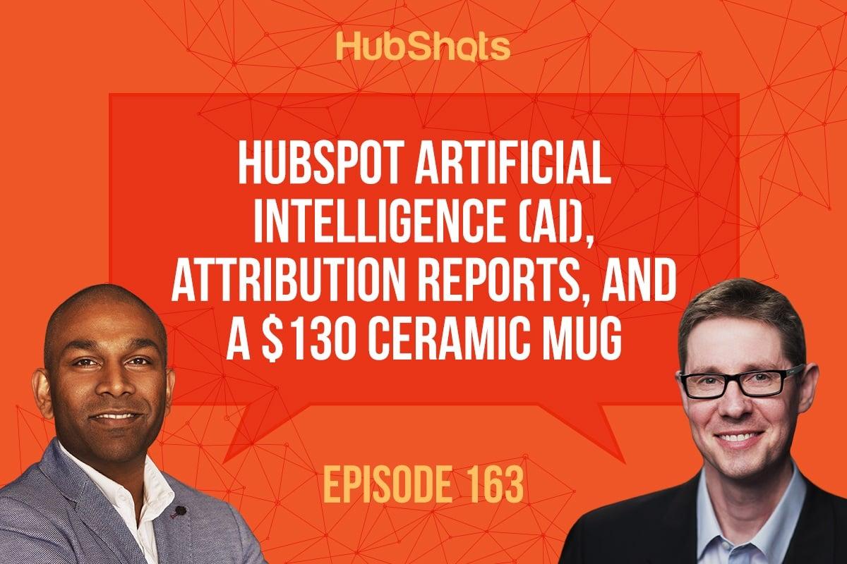 HubShots HubSpot Artificial Intelligence (AI), Attribution Reports, and a $130 ceramic mug