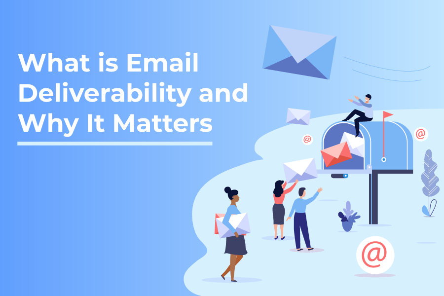 What is Email Deliverability and Why It Matters