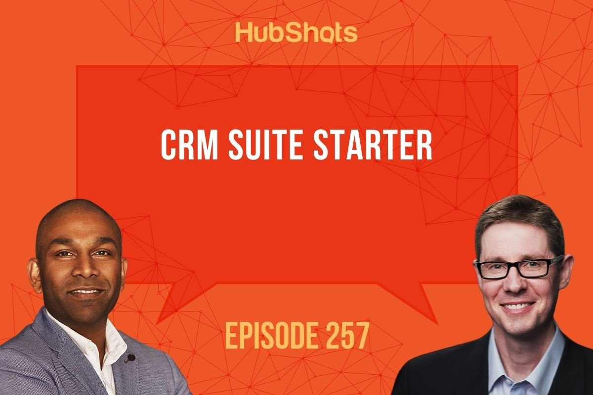 Episode 257: HubSpot CRM Suite Starter - What, Why and Who it's for