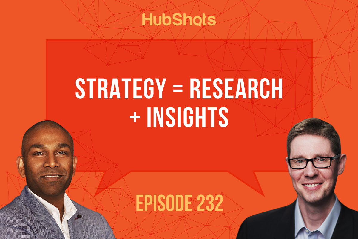 Episode 232: Strategy = Research + Insights