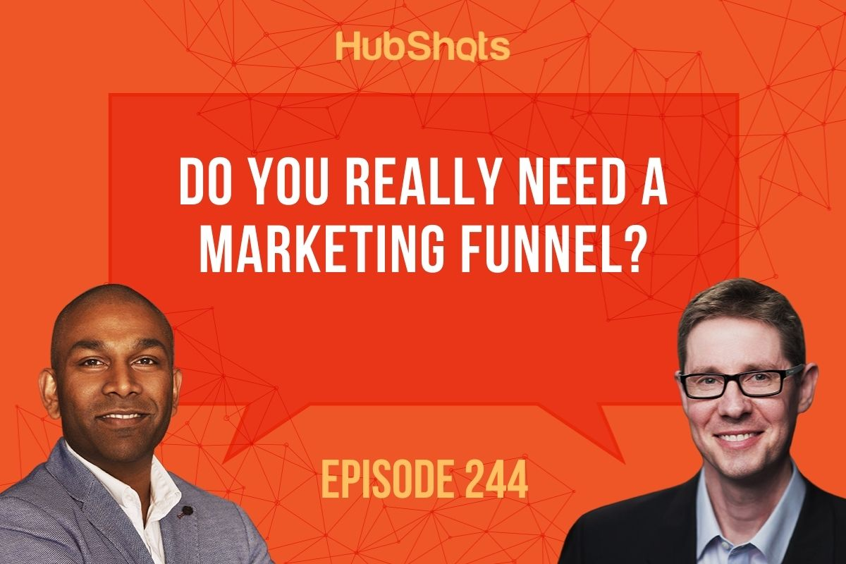Episode 244: Do you really need a marketing funnel?