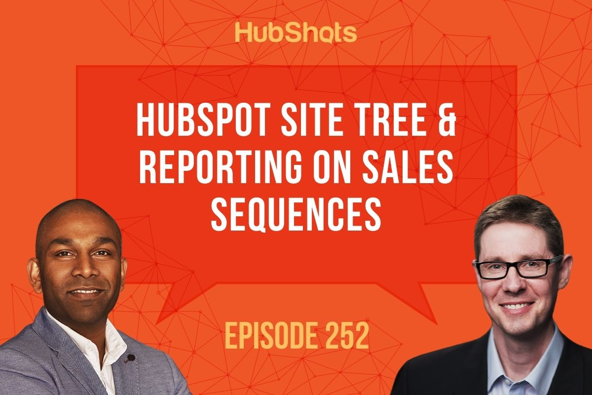 Episode 252: HubSpot Site Tree & Reporting on Sales Sequences