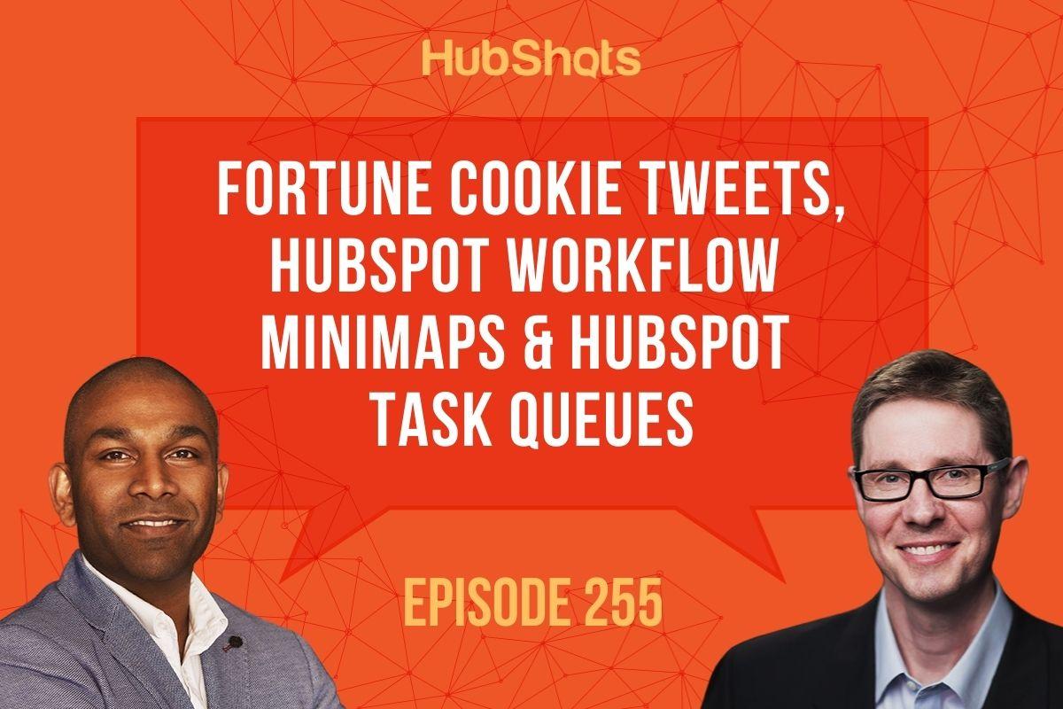 Episode 255: Fortune Cookie Tweets, HubSpot Workflow Minimaps& HubSpot Task Queues
