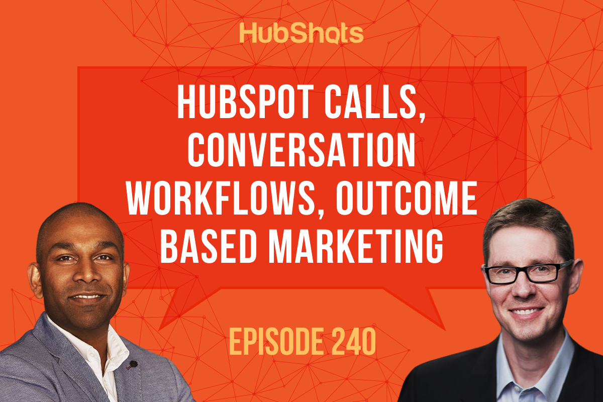 Episode 240: HubSpot Calls, Conversation Workflows, Outcome based marketing