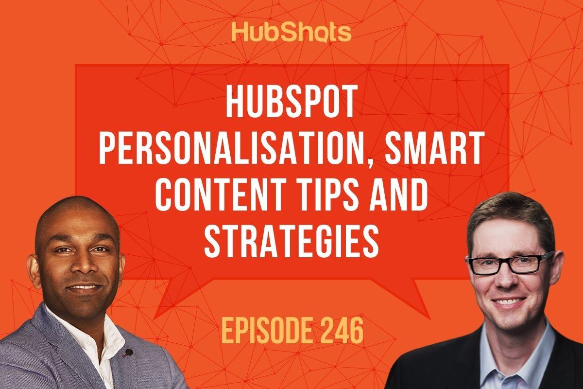 Episode 246: HubSpot Personalisation, Smart Content Tips and Strategies