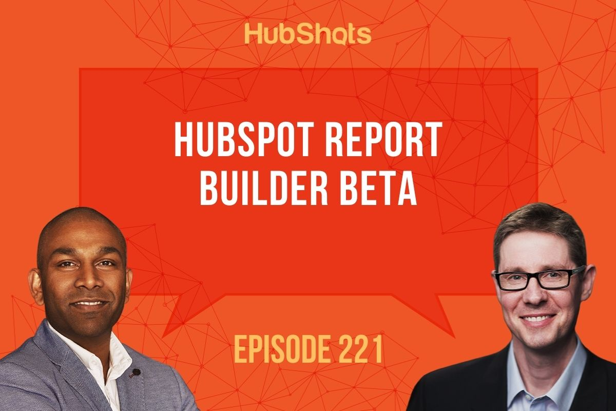 Episode 221: HubSpot Report Builder Beta