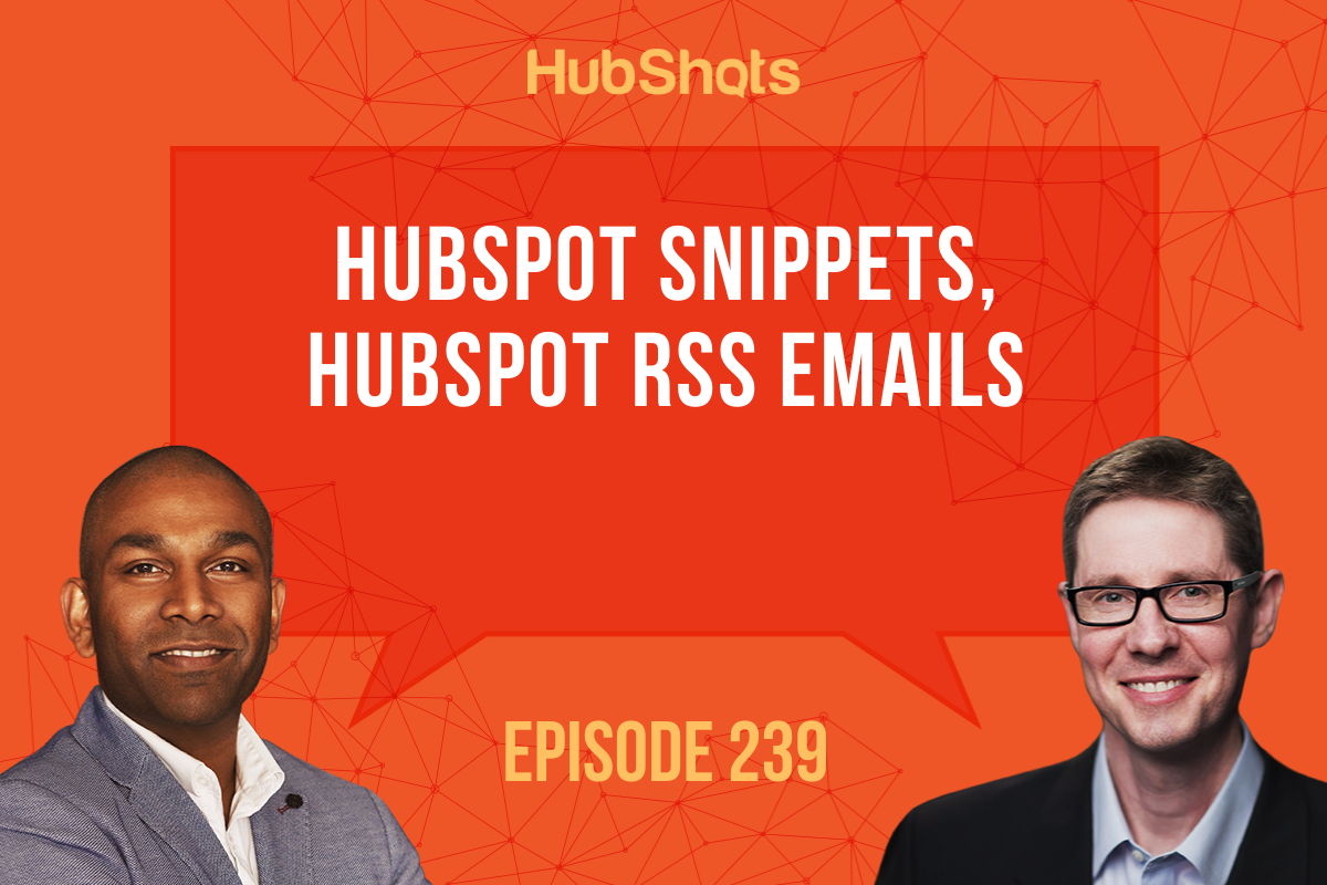 Episode 239: HubSpot Snippets, HubSpot RSS Emails