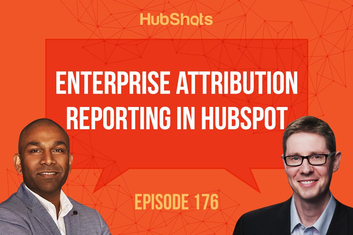 Hubshots Episode 176: Enterprise Attribution reporting in HubSpot