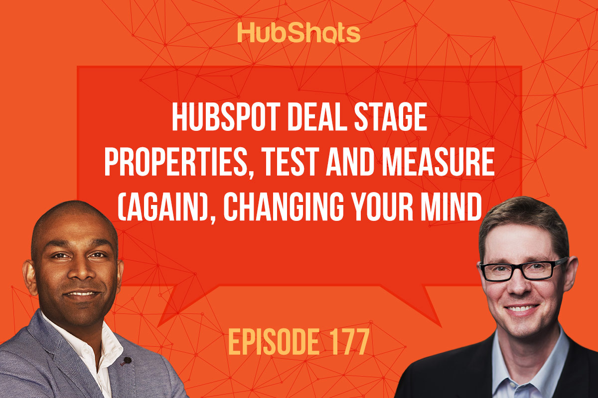 HubShots Episode 177: HubSpot Deal Stage Properties, Test and Measure (again), Changing your mind