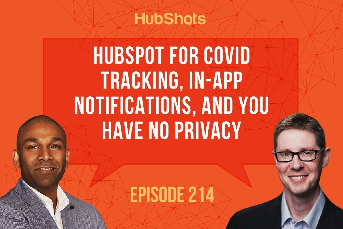 Episode 214: HubSpot for COVID tracking, In-App Notifications, and you have no privacy