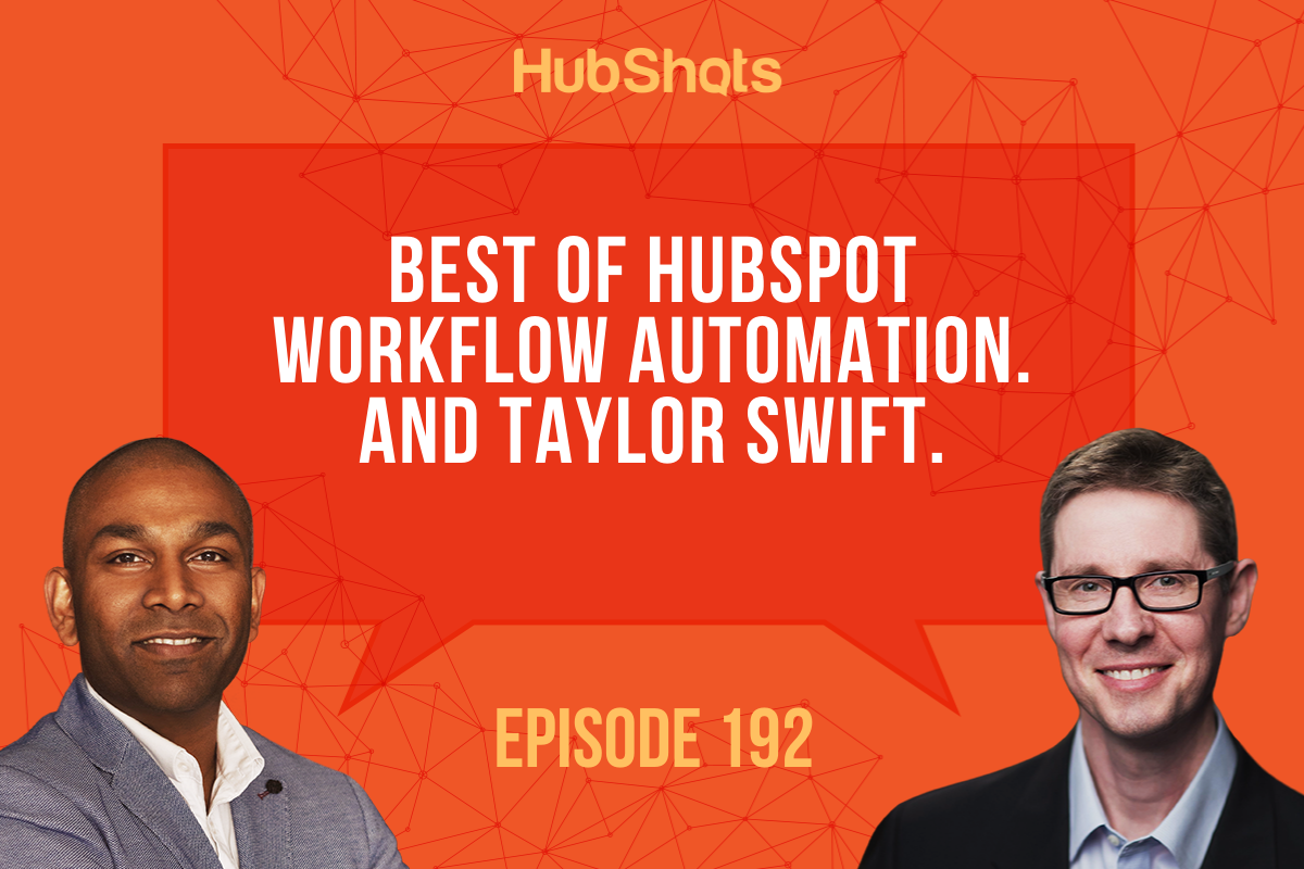Episode 192: Best of HubSpot Workflow Automation. And Taylor Swift.