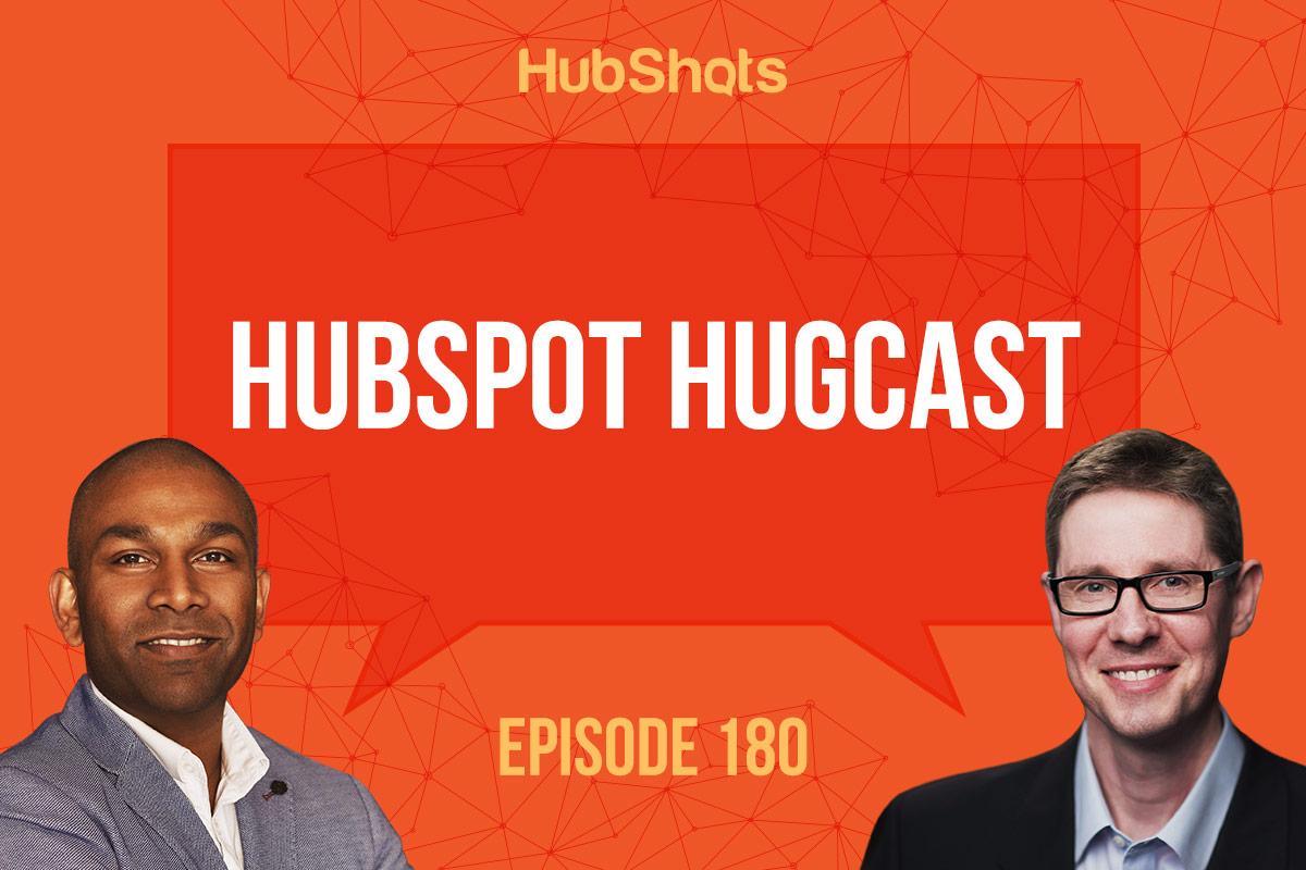 Episode 180: HubSpot HUGcast