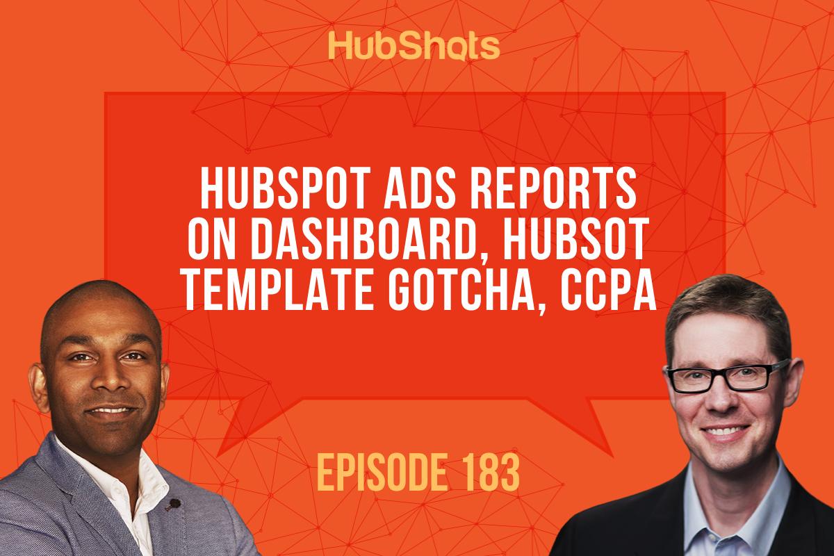Episode 183: HubSpot ads reports on Dashboards, HubSpot template gotcha, CCPA