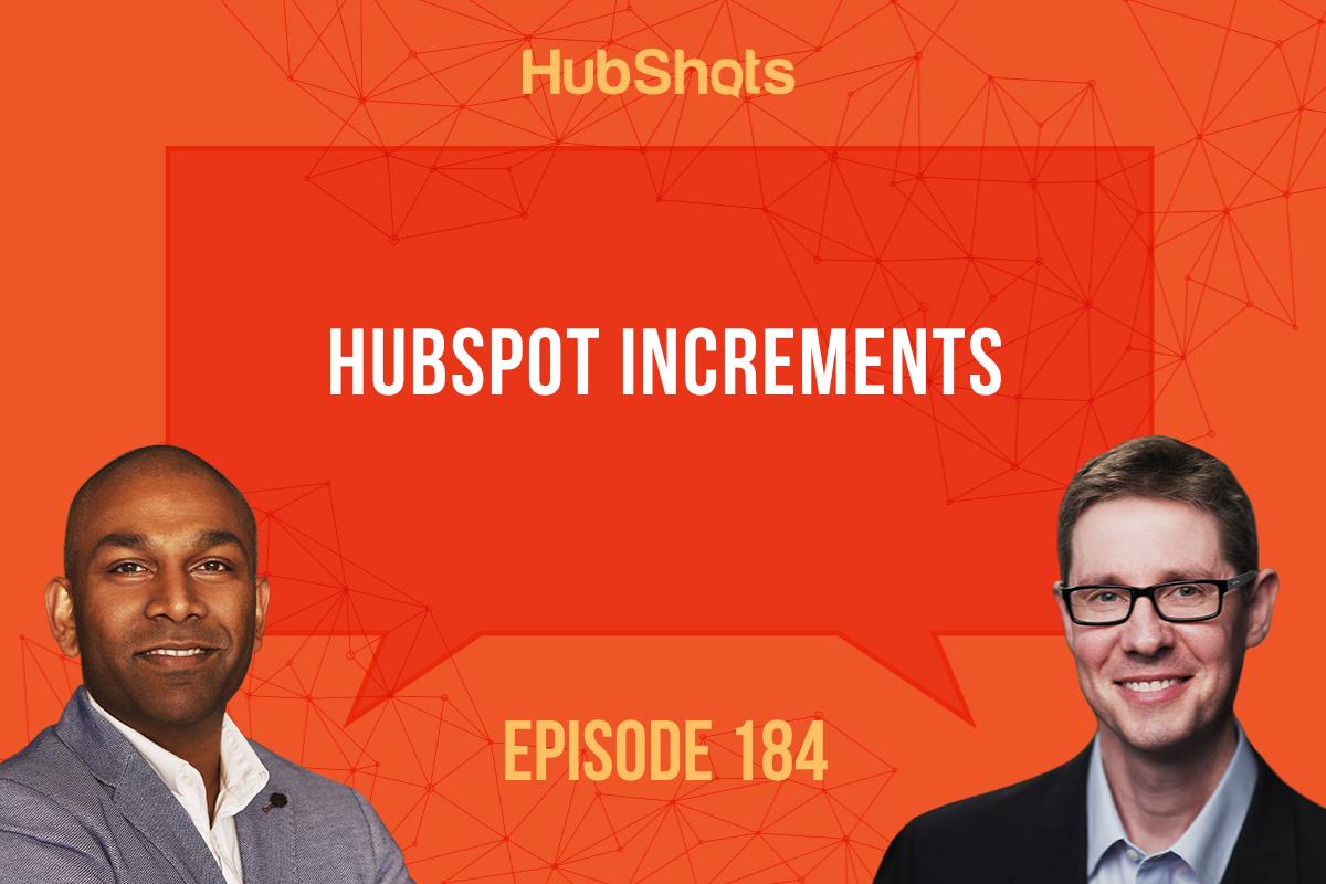 Episode 184: HubSpot Increments