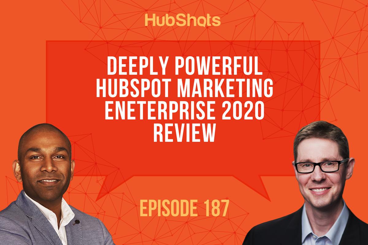Episode 187: Deeply Powerful HubSpot Marketing Enterprise 2020 Review