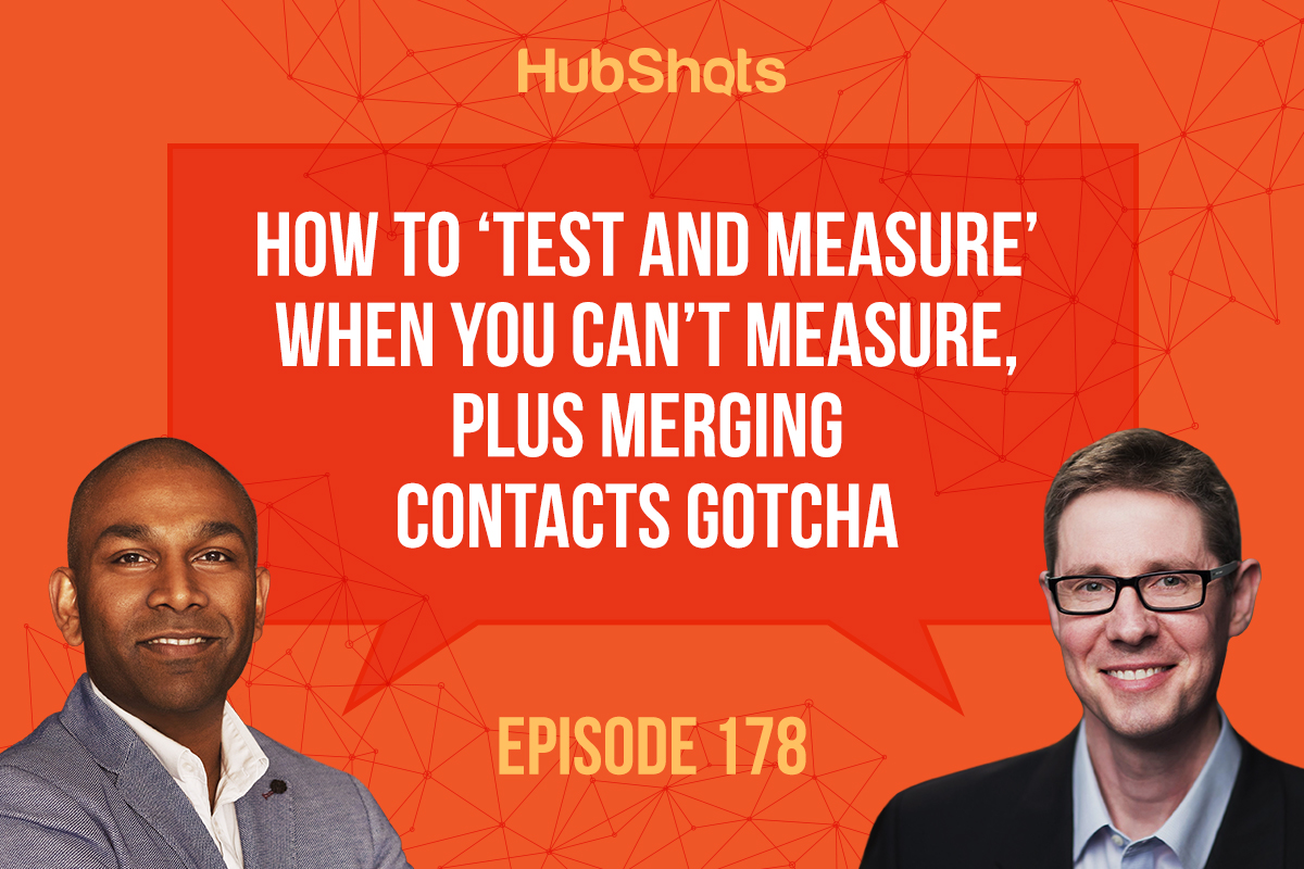 Episode 178: How to 'Test and Measure' when you can't measure, plus Merging Contacts gotcha