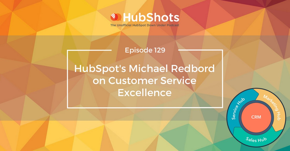 HubShots Episode 129: Interview with Michael Redbord about Customer Service Culture and Mindset