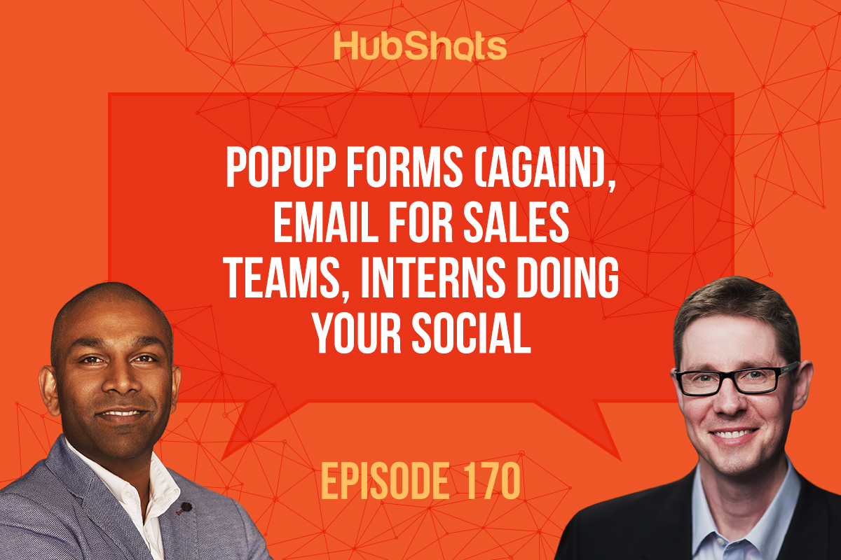 HubShots Episode 170: Popup forms (again), Email for sales teams, interns doing your social
