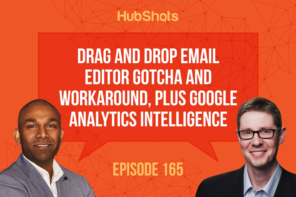 HubShots Episode 165: Drag and Drop email editor gotcha and workaround, plus Google Analytics Intelligence