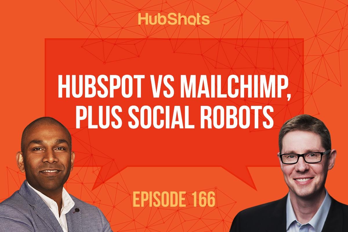 HubShots 166: HubSpot vs MailChimp, plus social robots