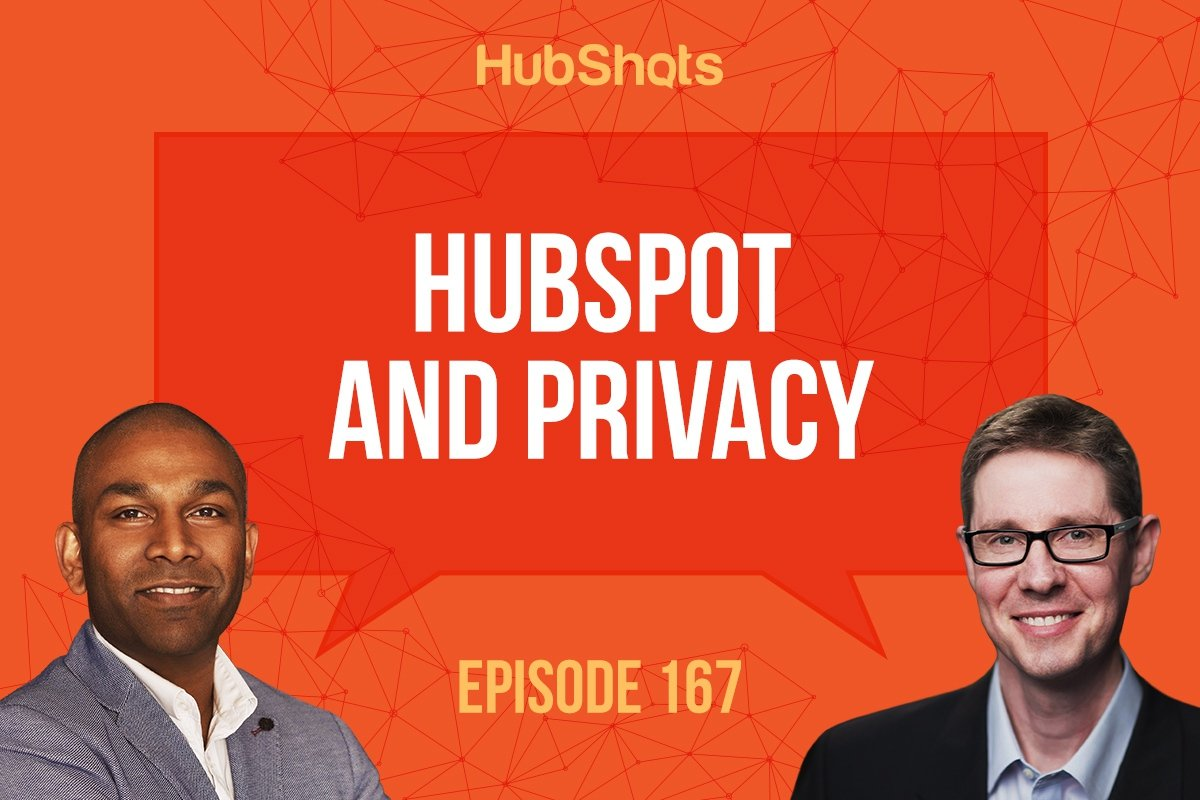 HubShots Episode 167: HubSpot and Privacy
