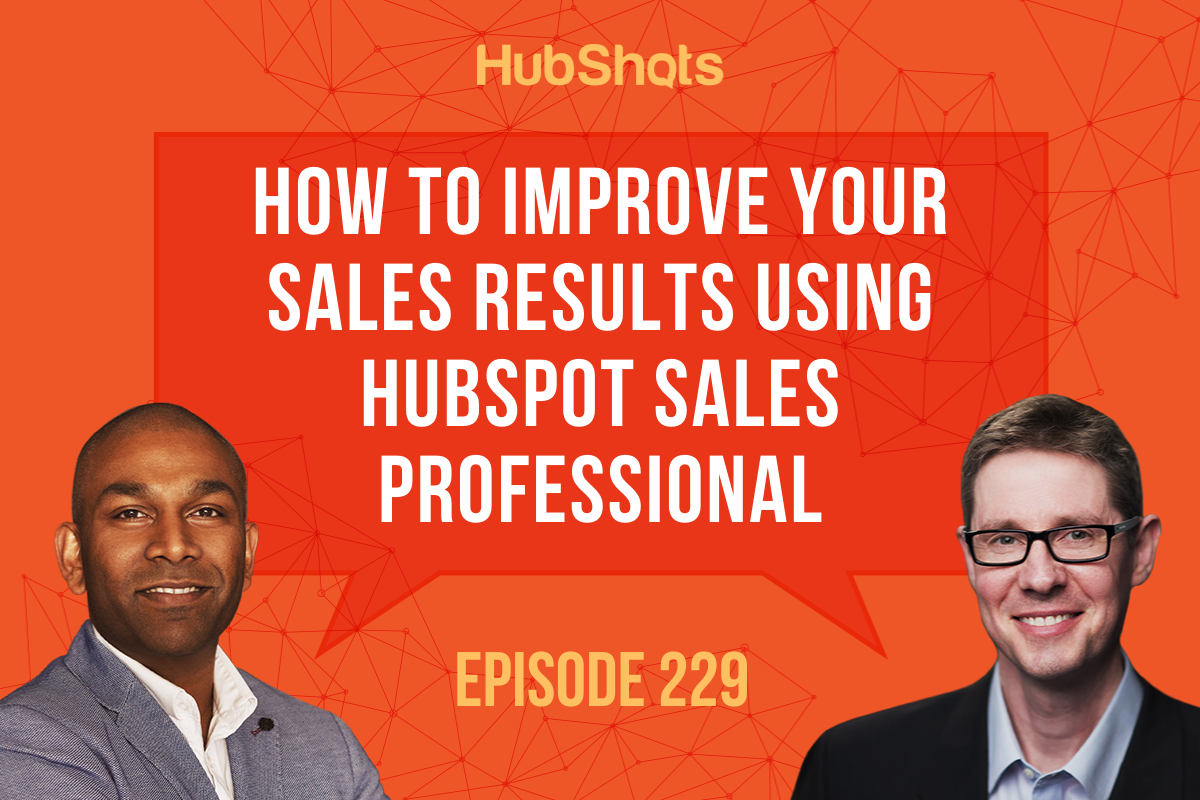 Episode 229: How To Improve Your Sales Results using HubSpot Sales Professional