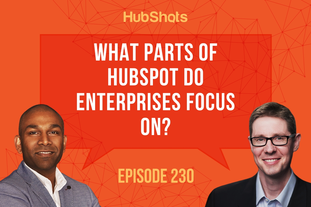 Episode 230: What parts of HubSpot do Enterprises focus on?