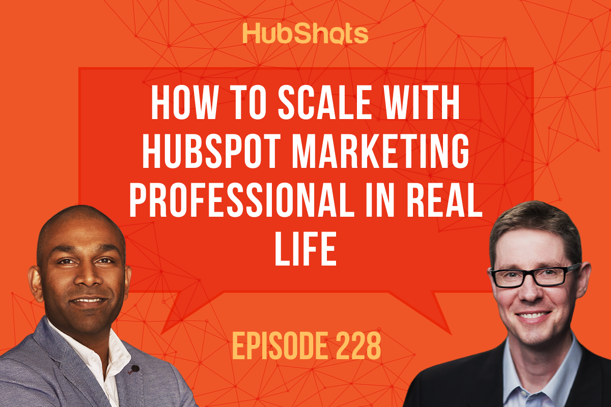 Episode 228: How To Scale with HubSpot Marketing Professional In Real Life