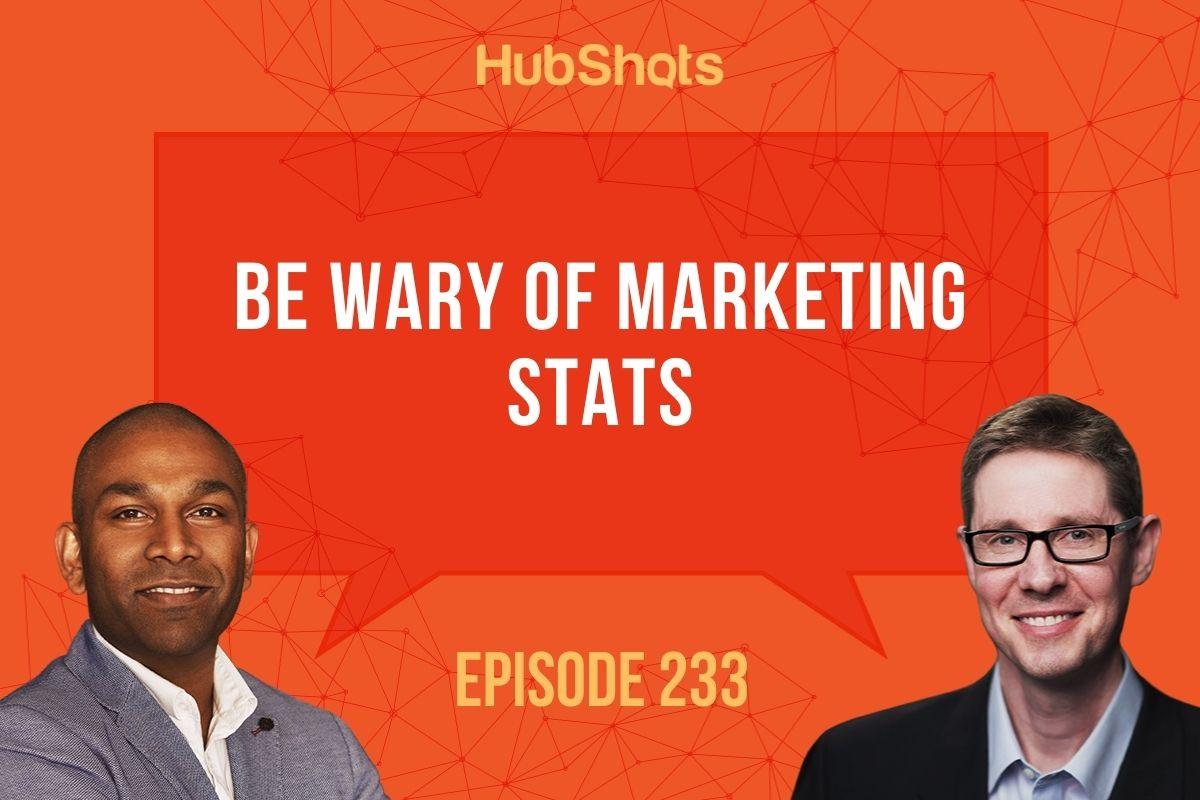 Episode 233: Be waryof marketing stats