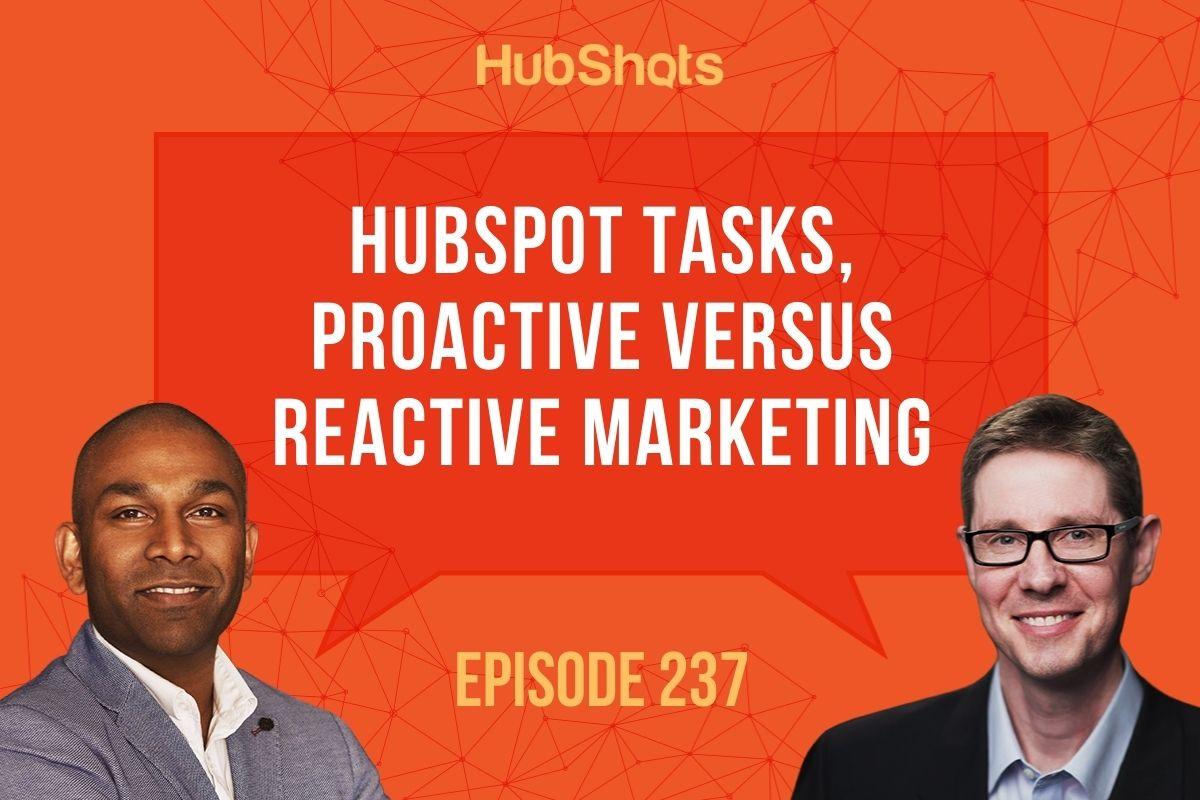 Episode 237: HubSpot Tasks, Proactive versus Reactive Marketing