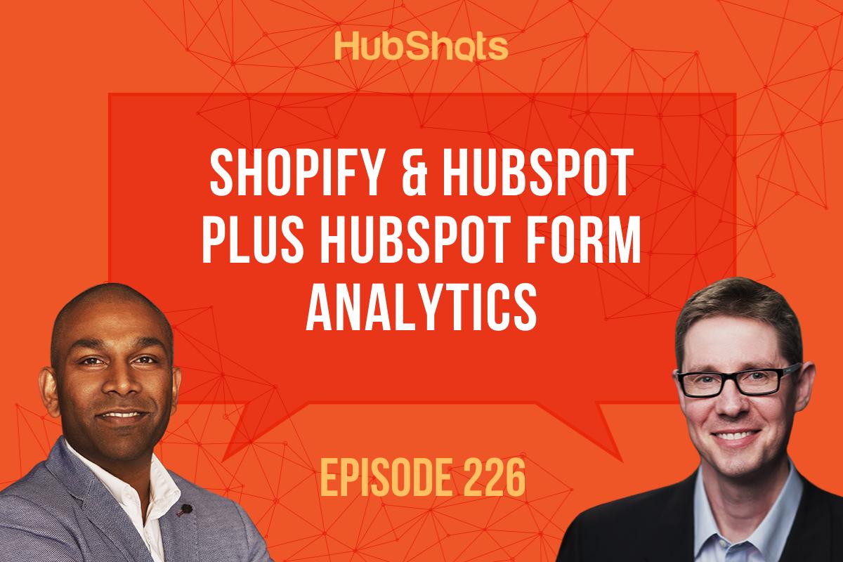 Episode 226:Shopify & HubSpot plus HubSpot Form Analytics