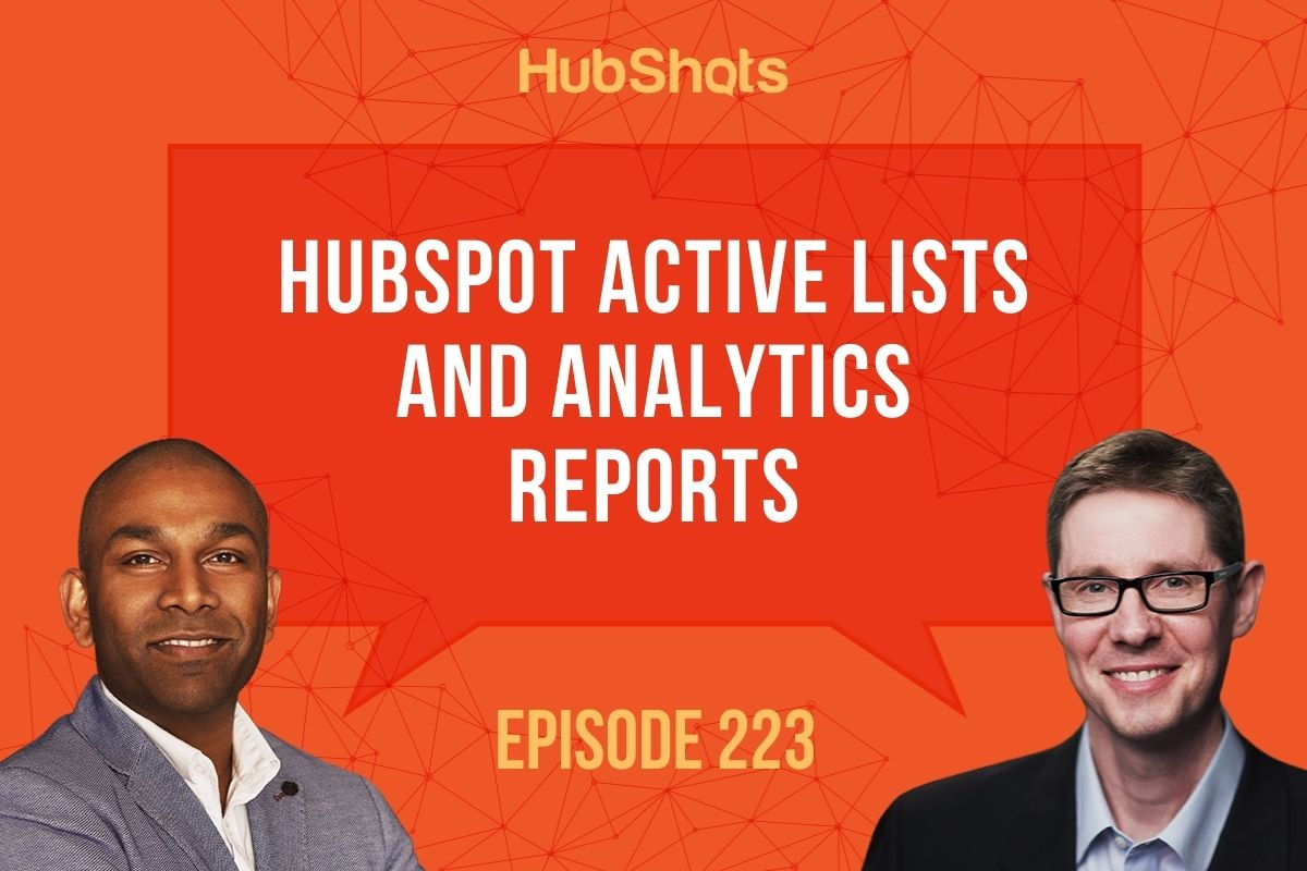 Episode 223: HubSpot Active Lists and Analytics Reports