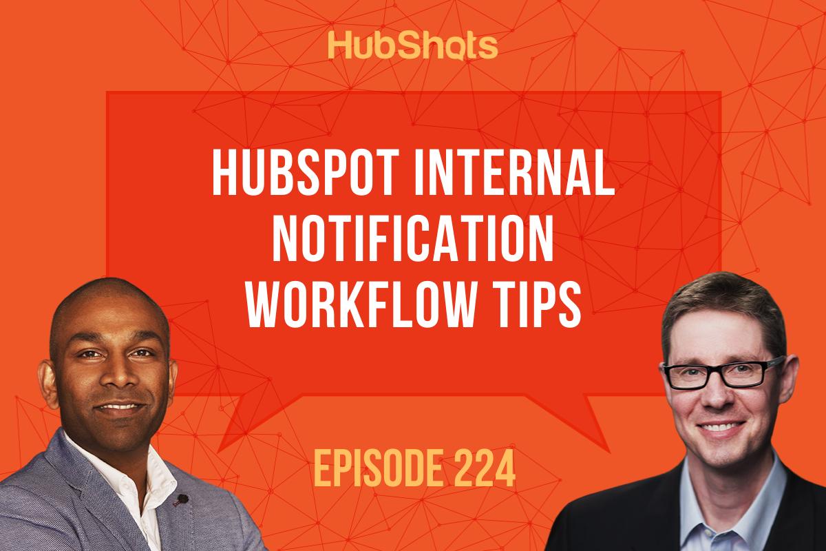 Episode 224:HubSpot Internal Notification Workflow Tips