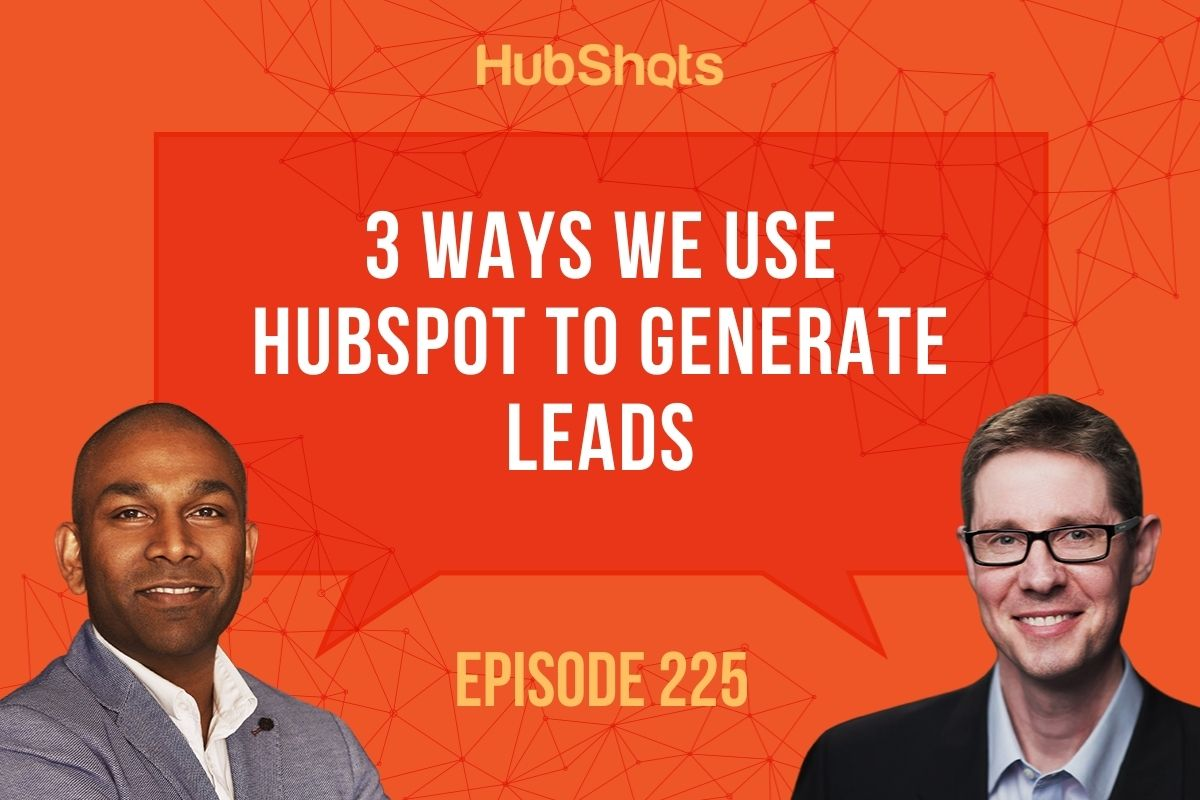 Episode 225:3 Ways We Use HubSpot to Generate Leads
